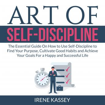 Art of Self-Discipline: The Essential Guide On How to Use Self-Discipline to Find Your Purpose, Cult