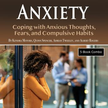 Anxiety: Coping with Anxious Thoughts, Fears, and Compulsive Habits
