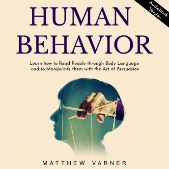 HUMAN BEHAVIOR: Learn how to Read People through Body Language and to Manipulate them with the Art o