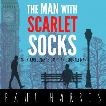 The Man With Scarlet Socks: An Extraordinary Story Of An Ordinary Man