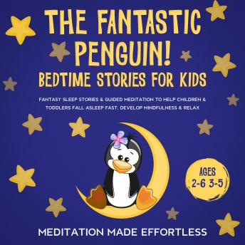 The Fantastic Elephant! Bedtime Stories for Kids: Fantasy Sleep Stories & Guided Meditation To Help