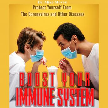 Boost Your Immune System: Protect Yourself From Coronavirus And Other Diseases