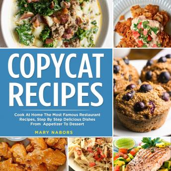 COPYCAT RECIPES: Cook At Home The Most Famous Restaurant Recipes, Step By Step Delicious Dishes From