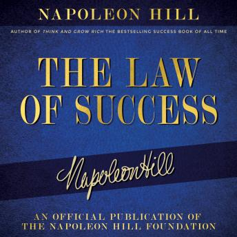 The Law of Success: An official production of the Napoleon Hill Foundation