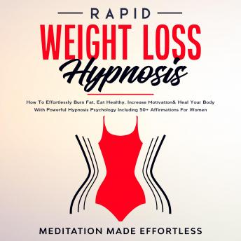 Rapid Weight Loss Hypnosis: Guided Self-Hypnosis& Meditations For Natural Weight Loss & For Effortle