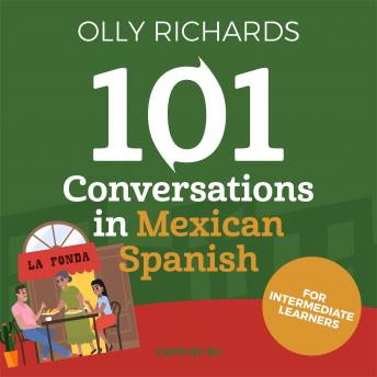 101 Conversations in Mexican Spanish: Short Natural Dialogues to Learn the Slang, Soul, & Style of Mexican Spanish