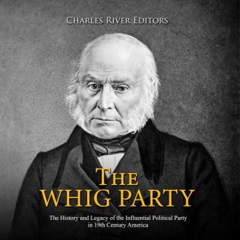Whig Party, The: The History and Legacy of the Influential Political Party in 19th Century America