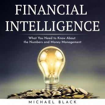 FINANCIAL INTELLIGENCE : What You Need to Know About the Numbers and Money Management
