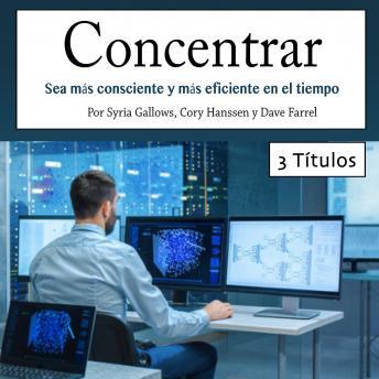Concentrar: Sea más consciente y más eficiente en el tiempo