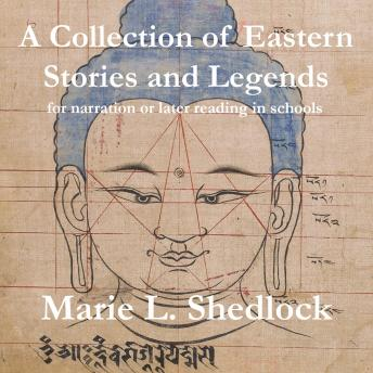 A Collection of Eastern Stories and Legends: for narration or later reading in schools