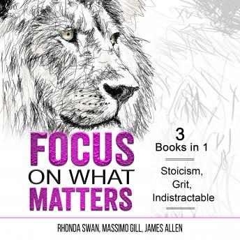 Focus on What Matters: 3 Books in 1 - Stoicism, Grit, indistractable
