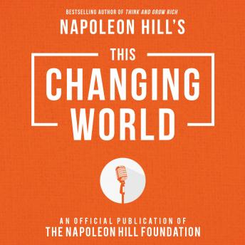 This Changing World: An Official Production of the Napoleon Hill Foundation
