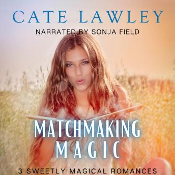 Matchmaking Magic: 3 Sweetly Magical Romances