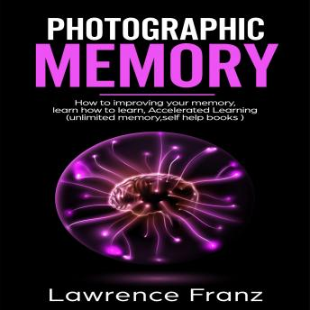 Photographic Memory: How to improving your memory and learn how to learn