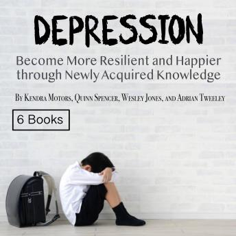 Depression: Become More Resilient and Happier through Newly Acquired Knowledge
