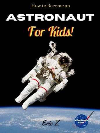 How to Become an Astronaut for Kids!