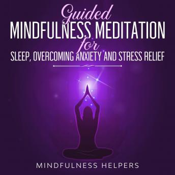 Guided Mindfulness Meditations for Sleep, Overcoming Anxiety and Stress Relief: Beginners Meditation