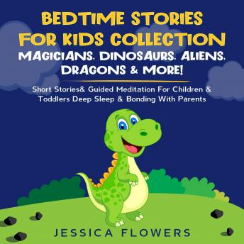 Bedtime Stories For Kids Collection- Magicians, Dinosaurs, Aliens, Dragons& More!: Short Stories& Gu