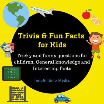 Trivia & Fun Facts for Kids: Tricky and funny questions for children - General knowledge and Interesting facts