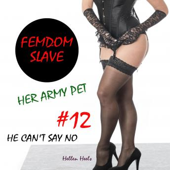 Femdom Slave: Her Army Pet - He Can't Say No