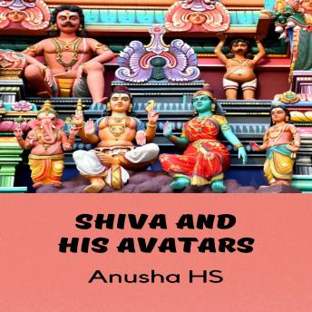 Shiva and his avatars: From various sources