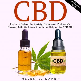 CBD: Learn to Defeat the Anxiety, Depression, Parkinson's Disease, Arthritis, Insomnia with the Help