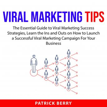 Viral Marketing Tips: The Essential Guide to Viral Marketing Success Strategies, Learn the Ins and O