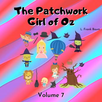 The Patchwork Girl of Oz: Volume 7