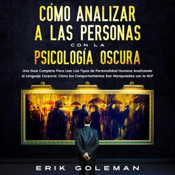 Cómo Analizar a las Personas con la Psicología Oscura: Una Guía Completa para Leer los Tipos de Pers