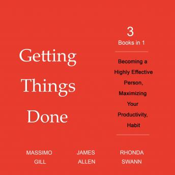 Getting Things Done: 3 Books in 1 - Becoming a Highly Effective Person, Maximizing Your Productivity