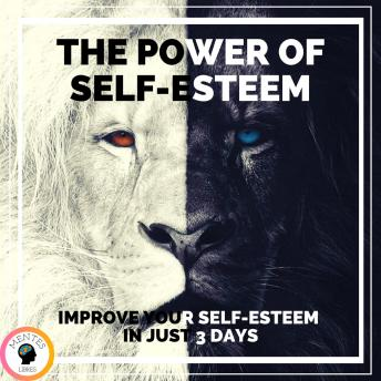 The Power of Self-Esteem Improve your self-esteem in just 3 days!: Powerful guide to INCREASE your SELF-ESTEEM in one weekend!