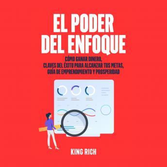 EL PODER DEL ENFOQUE: COMO GANAR DINERO ,CLAVES DEL  ÉXITO PARA ALCANZAR TUS METAS  GUIA DE EMPRENDI