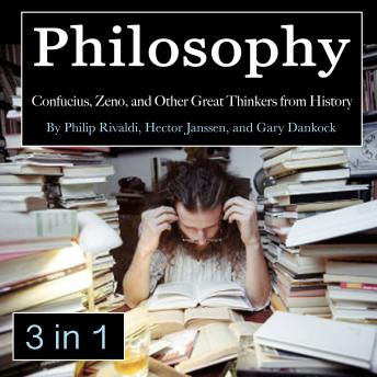 Philosophy: Confucius, Zeno, and Other Great Thinkers from History