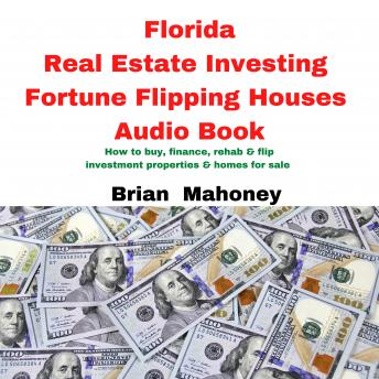 Florida Real Estate Investing Fortune Flipping Houses Audio Book: How to buy, finance,rehab & flip investment properties & homes for sale