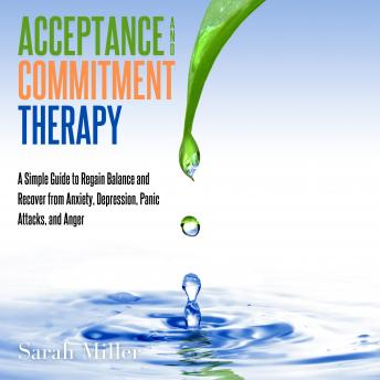 Acceptance and Commitment Therapy: A Simple Guide to Regain Balance and Recover from Anxiety, Depres