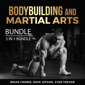 Bodybuilding and Martial Arts Bundle, 3 in 1 Bundle: Kickboxing For Beginners, Martial Arts Handbook