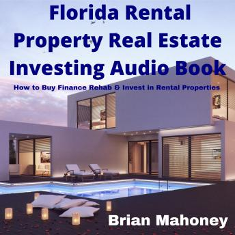 Florida Rental Property Real Estate Investing Audio Book: How to Buy Finance Rehab & Invest in Rental Properties