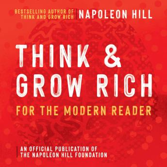 Think and Grow Rich For The Modern Reader: An Official Production of the Napoleon Hill Foundation