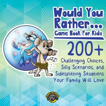 Would You Rather Game Book for Kids: 200+ Challenging Choices, Silly Scenarios, and Side-Splitting S