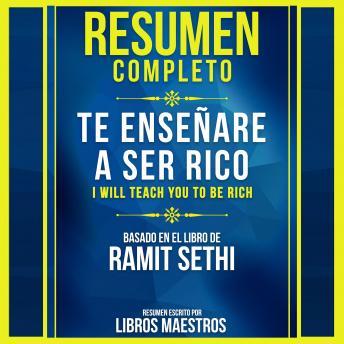 Resumen Completo: Te Enseñaré A Ser Rico (I Will Teach You To Be Rich) - Basado En El Libro De Ramit Sethi