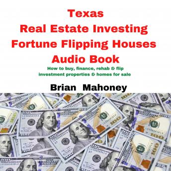 Texas Real Estate Investing Fortune Flipping Houses Audio Book: How to buy, finance, rehab & flip investment properties & homes for sale
