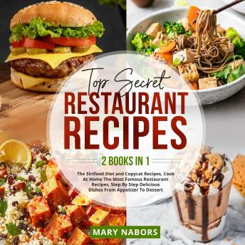Top Secret Restaurant Recipes (2 Books in 1): The Sirtfood Diet and Copycat Recipes, Cook At Home Th