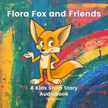 Download Flora Fox And Friends: Kids Books 3-5: A Kids Short Story Audiobook by Parker Roy