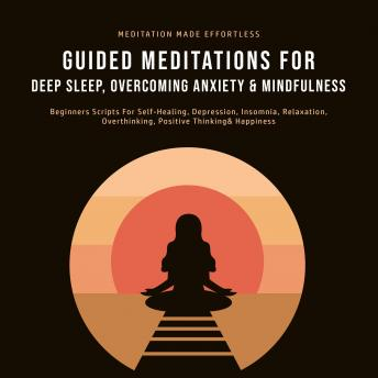 Guided Meditations For Deep Sleep, Overcoming Anxiety & Mindfulness: Beginners Scripts For Self-Heal