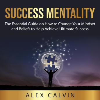 Success Mentality: The Essential Guide on How to Change Your Mindset and Beliefs to Help Achieve Ult