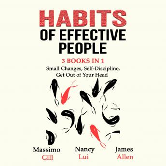Habits of Effective People: 3 Books in 1- Small Changes, Self-Discipline, Get Out of Your Head