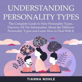 Understanding Personality Types: The Complete Guide to Nine Personality Types, Discover All The Info