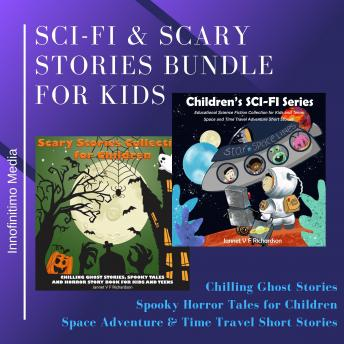 Sci-Fi and Scary Stories Bundle for Kids: Chilling Ghost Stories, Spooky Horror Tales for Children. Space Adventure & Time Travel Short Stories