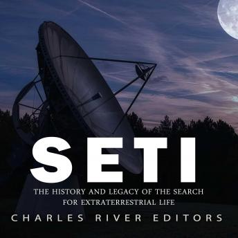 Download SETI: The History and Legacy of the Search for Extraterrestrial Life by Charles River Editors