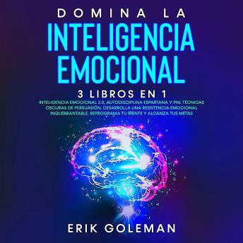 Domina la Inteligencia Emocional: 3 libros en 1: Inteligencia emocional 2.0, Autodisciplina Espartan